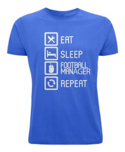 EAT SLEEP FOOTBALL MANAGER REPEAT