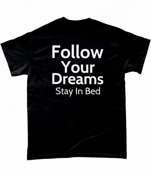 Follow Your Dreams Stay In Bed Tshirt UK