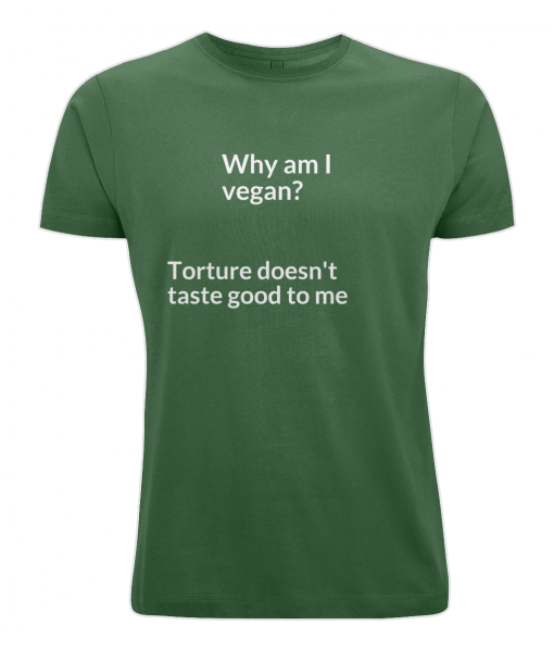 Why am I vegan? torture doesn't taste good to me(green t-shirt)