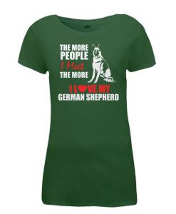 Women's The more people I meet, the more I love my German Shepherd green t-shirt