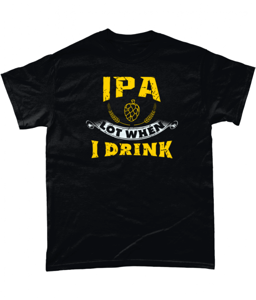 IPA Lot When I Drink funny beer t-shirt UK