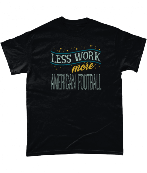 Less Work More American Football T-Shirt
