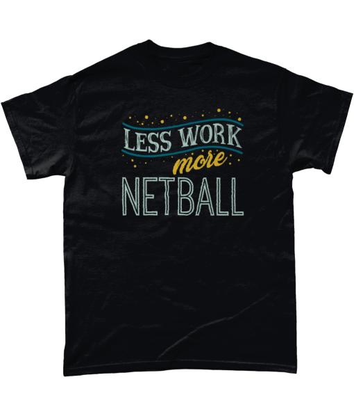 Less Work More Netball T-Shirt