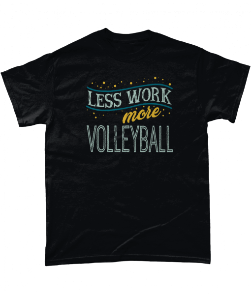 Less Work More Volleyball T-Shirt