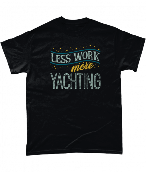 Less Work More Yachting T-Shirt