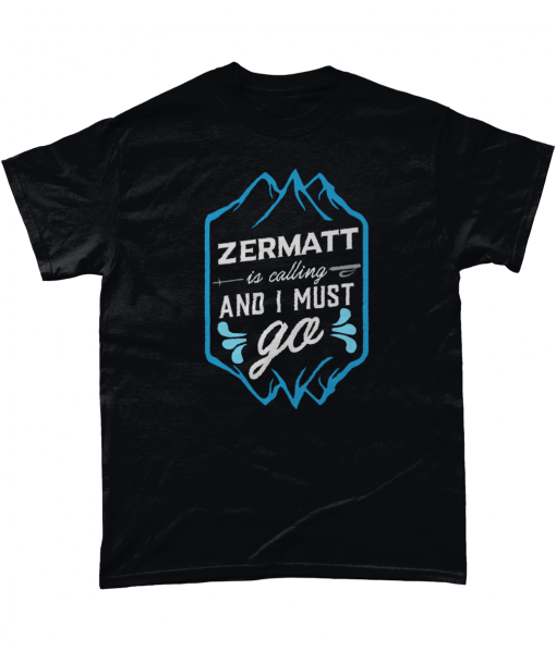 ZERMATT is calling and I must go T-shirt