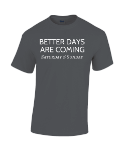 Better Days Are Coming - Saturday & Sunday T-Shirt UK