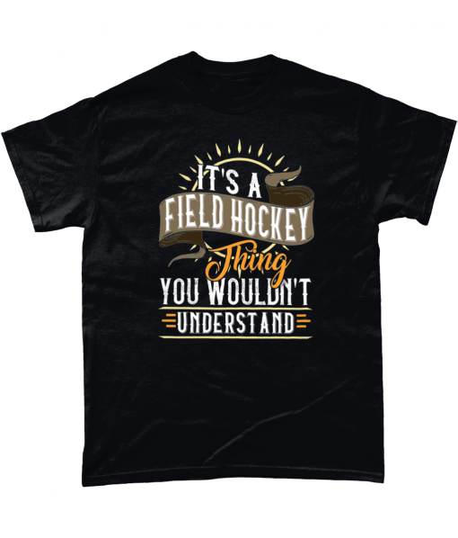 Black t-shirt with It's a field hockey thing you wouldn't understand design