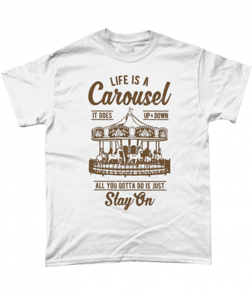 White t-shirt with Life is a carousel, it goes up and down, all you gotta do is stay on design