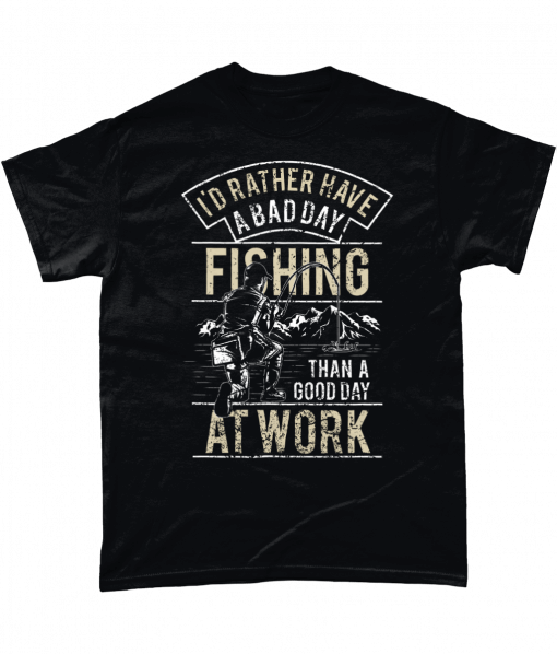 Black t-shirt with I'd rather have a bad day fishing than a good day at the office design