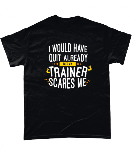 Black t-shirt with I would have quit already but my trainer scares me design