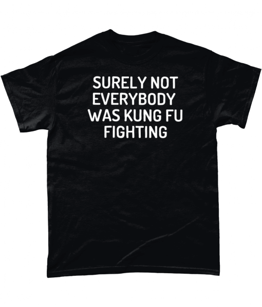 Black t-shirt with Surely not everybody was Kung Fu fighting design