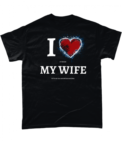 Black t-shirt with I love (it when) My Wife (lets me go mountain biking) design