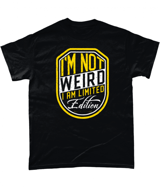 Black T-Shirt with I'm Not Weird I Am Limited Edition design