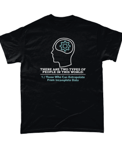 T-shirt with there are two types of people in this world, those who can extrapolate from incomplete data