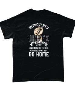 Introverts Unite! We're Here, We're Uncomfortable and we want to go home t-shirt printed in UK