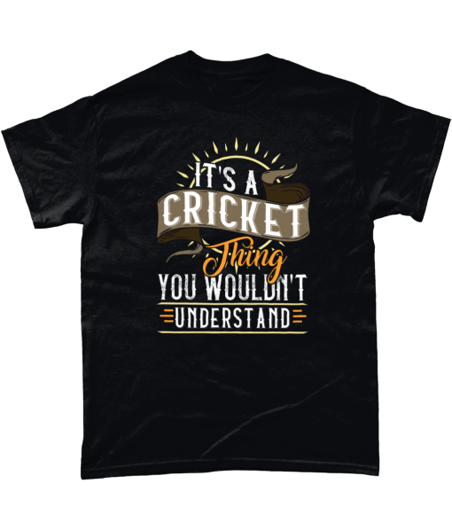 T-shirt printed with It's A Cricket Thing - You Wouldn't Understand