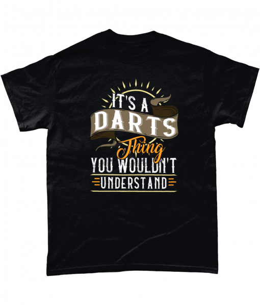 It's A Darts Thing - You Wouldn't Understand T-shirt
