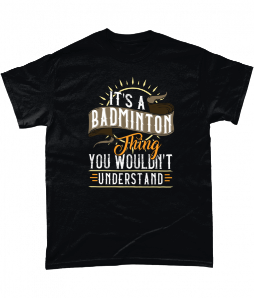 It's A Badminton Thing You Wouldn't Understand T-Shirt