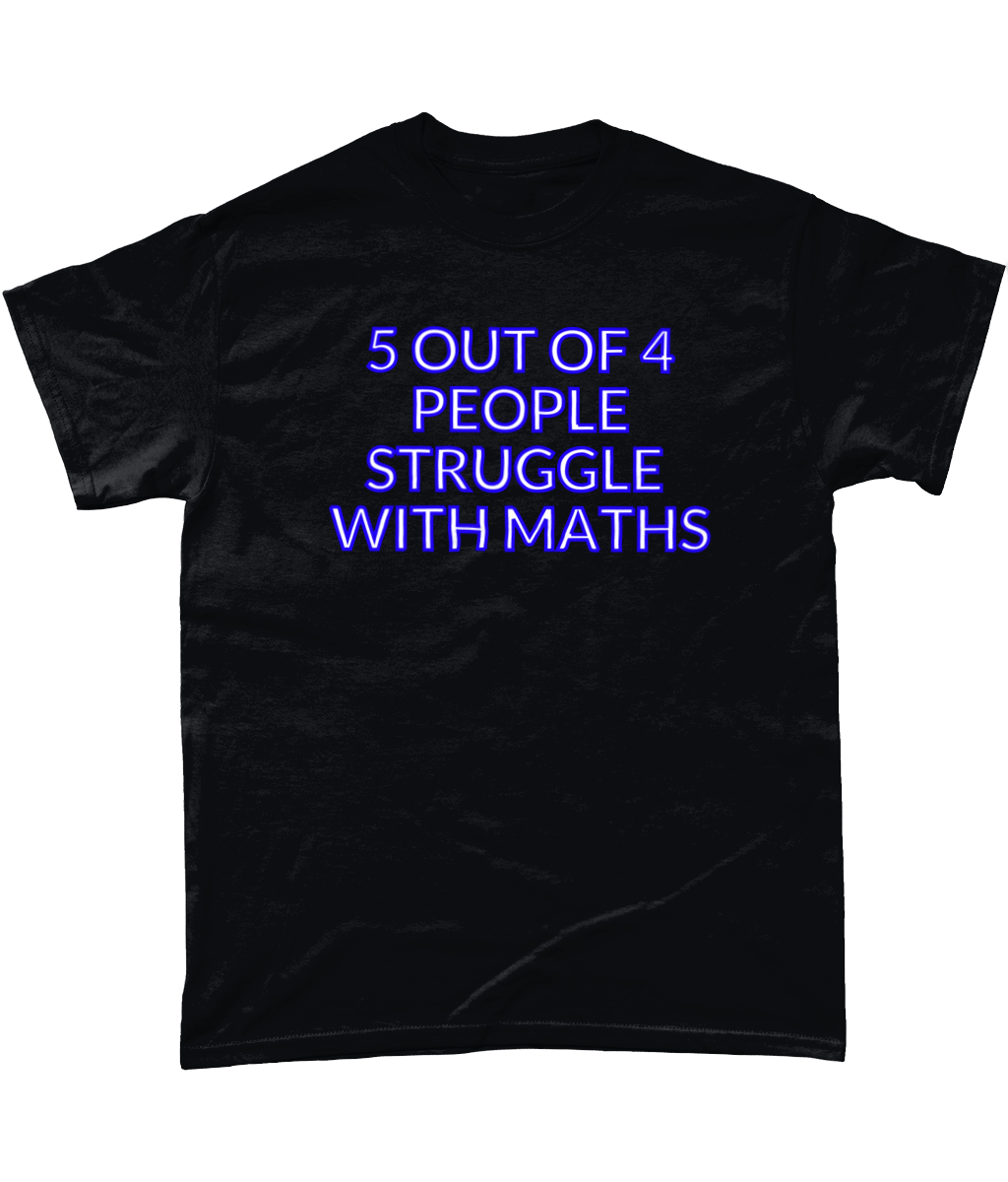5 Out Of 4 People Struggle With Maths Tshirt