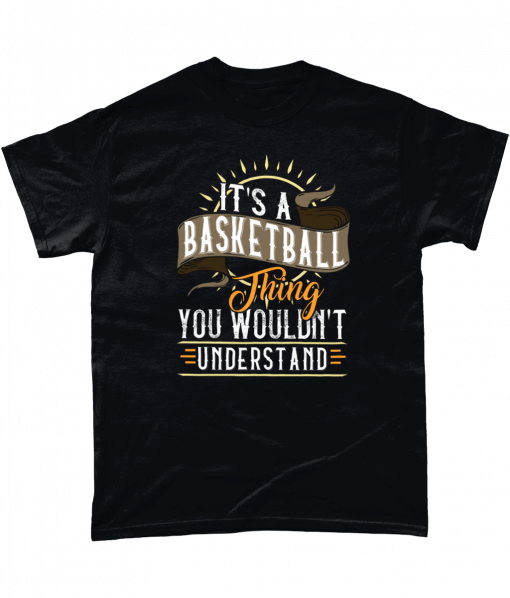 It's A Basketball Thing You Wouldn't Understand T-shirt