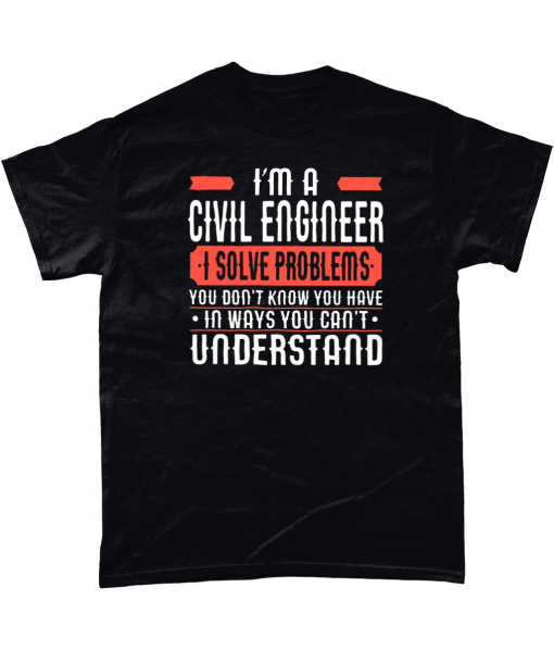 I'm a civil engineer I solve problems you don't know you have in ways you can't understand.