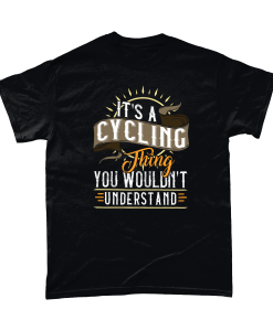 It's a cycling thing you wouldn't understand tshirt