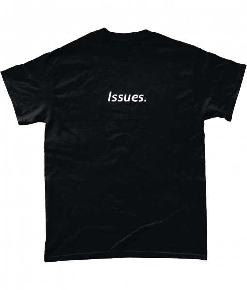 Black t-shirt with issues text