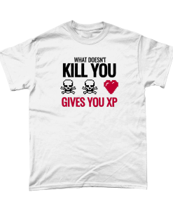 white tshirt with What doesn't kill you gives you XP design