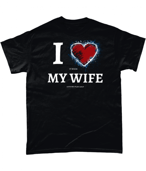 Black t-shirt with I Love (it when) My Wife (lets me play golf) design
