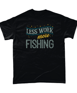 Less Work More Fishing T-Shirt
