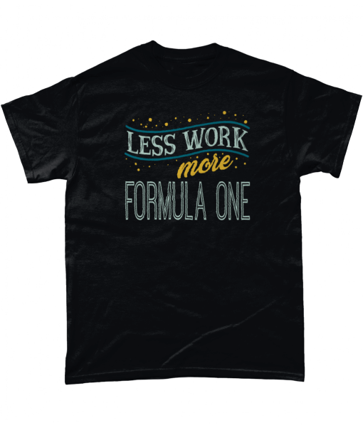 Less work more Formula One T-shirt UK
