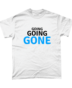 Going Going Gone t-shirt