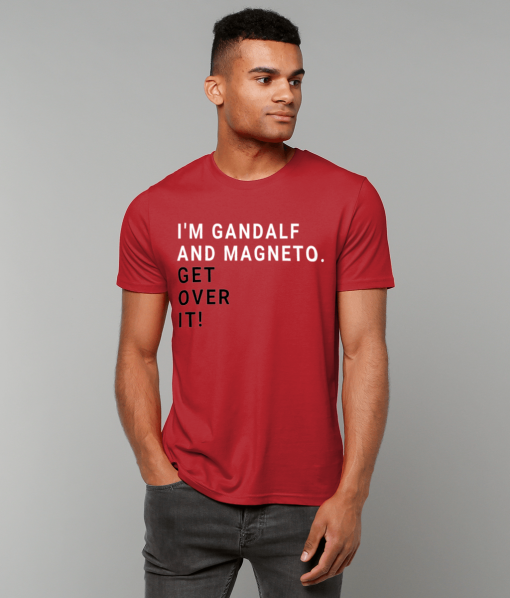 I'm Gandalf and Magneto get over it