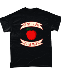 An Apple A Day You Die Anyway T-shirt