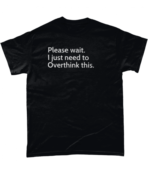 Please wait. I just need to Overthink this t-shirt UK