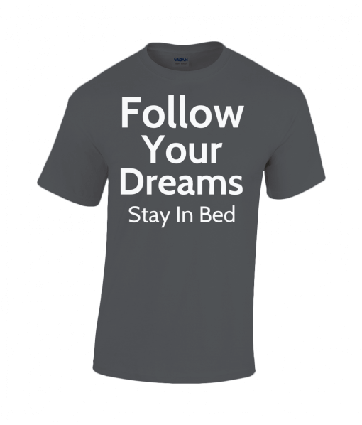 Follow Your Dreams - Stay In Bed T-Shirt UK