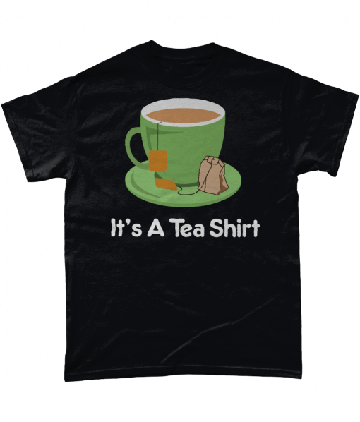 It's a Tea Shirt T-Shirt